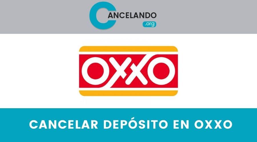 ¿Cómo cancelar un depósito en Oxxo?