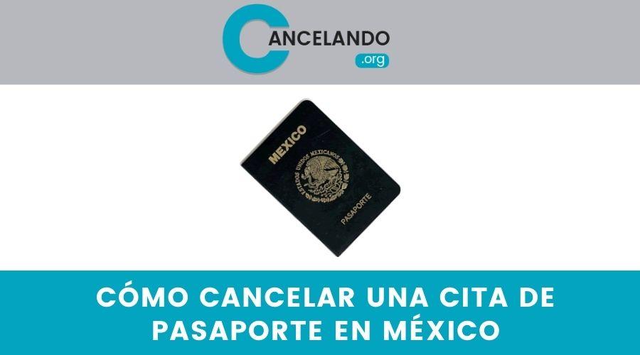 Cómo cancelar una cita de pasaporte en México